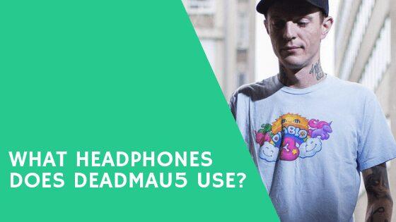 What headphones does Deadmau5 use